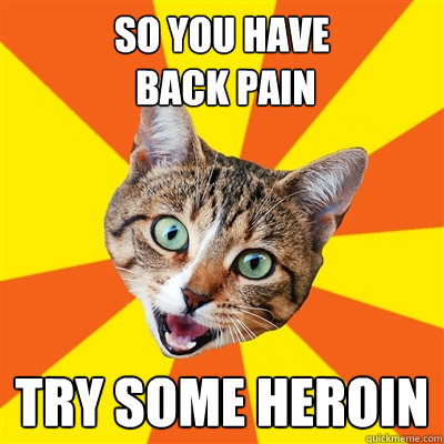 So you have back pain back problems memes images
