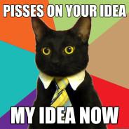 Pisses On Your Idea My Idea Now Cat Meme