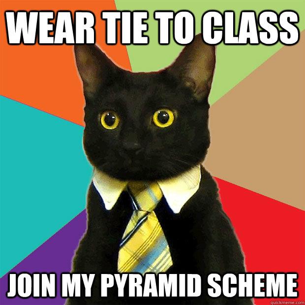 Wear tie to class join my pyramid scheme wear tie to class join my pyramid scheme cat meme cat planet cat